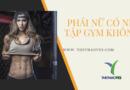 Phái nữ có nên tập gym không?
