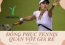 mẫu đẹp đồng phục tennis quần vợt giá rẻ
