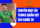 chuyên may áo tennis quần vợt sea game 30 tại tphcm